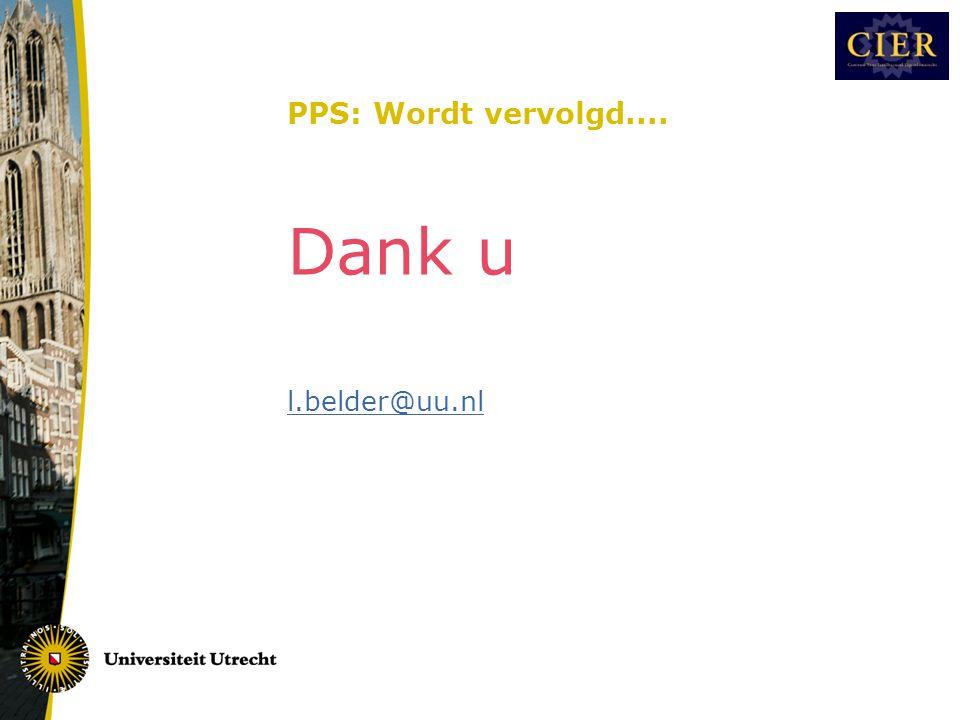 PPS: Wordt vervolgd.... Dank u l.belder@uu.nl