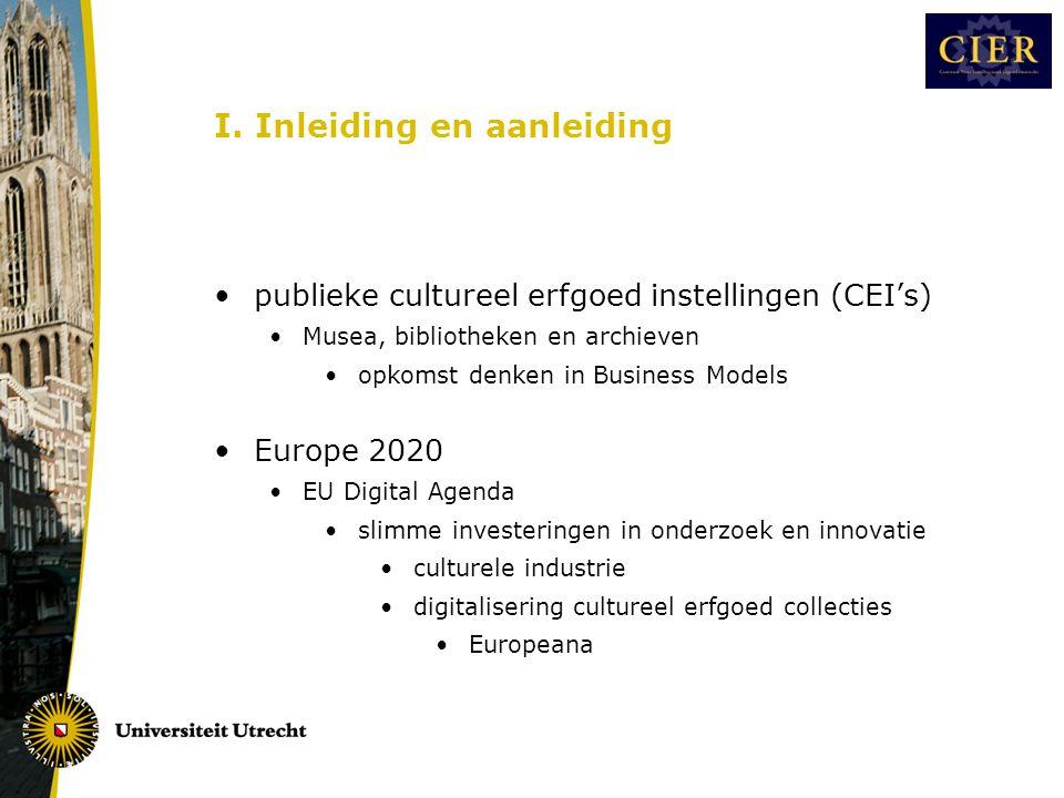 I. Inleiding en aanleiding •publieke cultureel erfgoed instellingen (CEI's) •Musea, bibliotheken en archieven •opkomst denken in Business Models •Euro