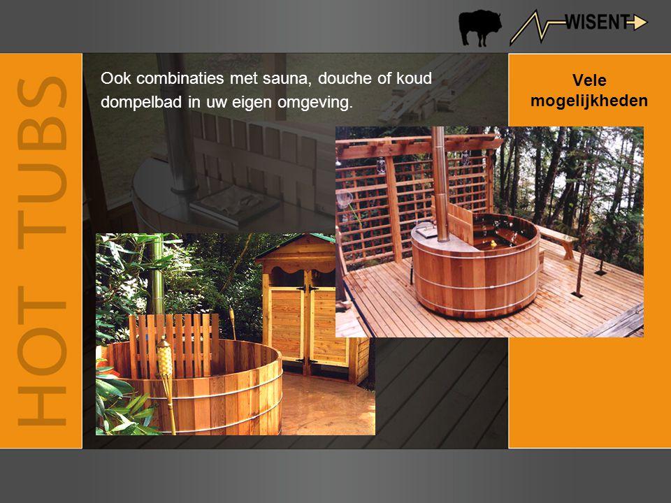 Vele mogelijkheden Ook combinaties met sauna, douche of koud dompelbad in uw eigen omgeving.