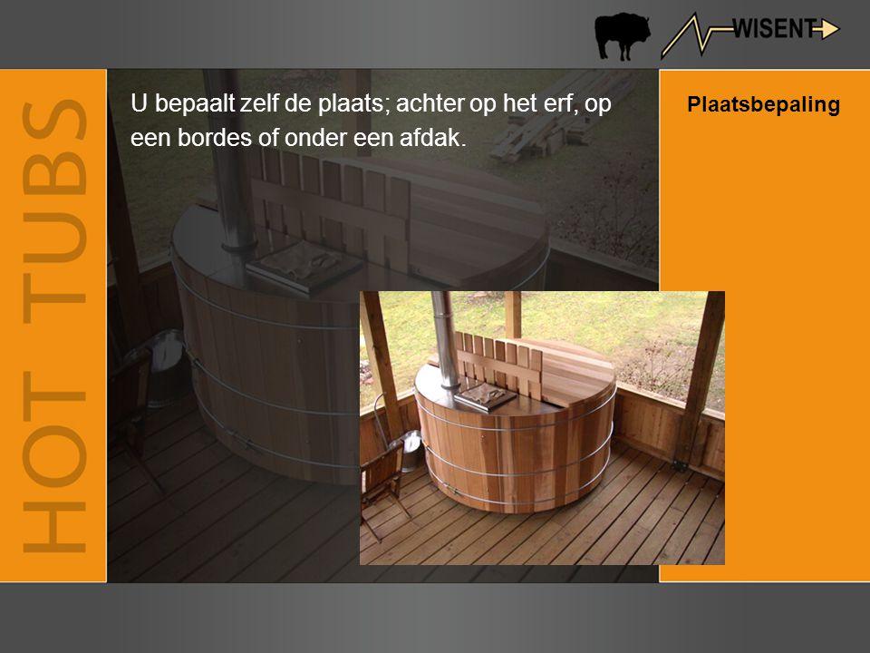 Plaatsbepaling U bepaalt zelf de plaats; achter op het erf, op een bordes of onder een afdak.