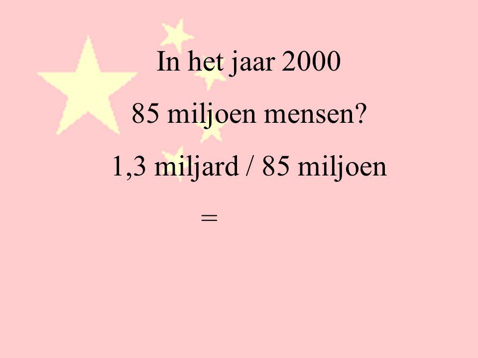 In het jaar 2000 85 miljoen mensen? 1,3 miljard / 85 miljoen = 1/15 deel