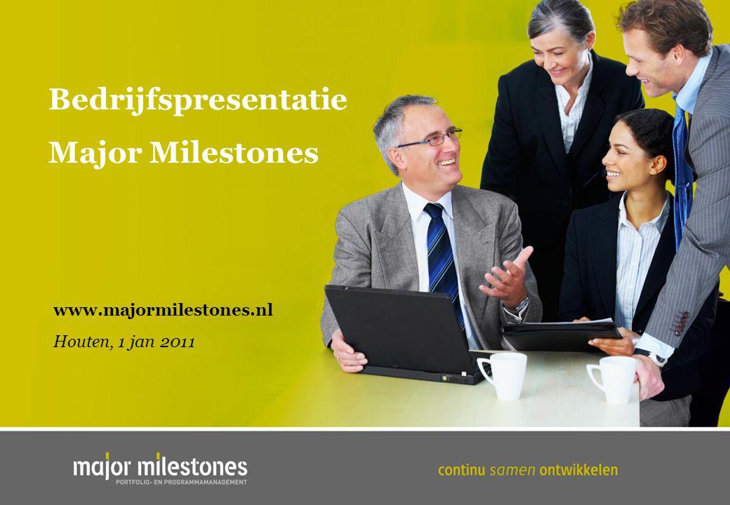 Bedrijfspresentatie Major Milestones www.majormilestones.nl Houten, 1 jan 2011