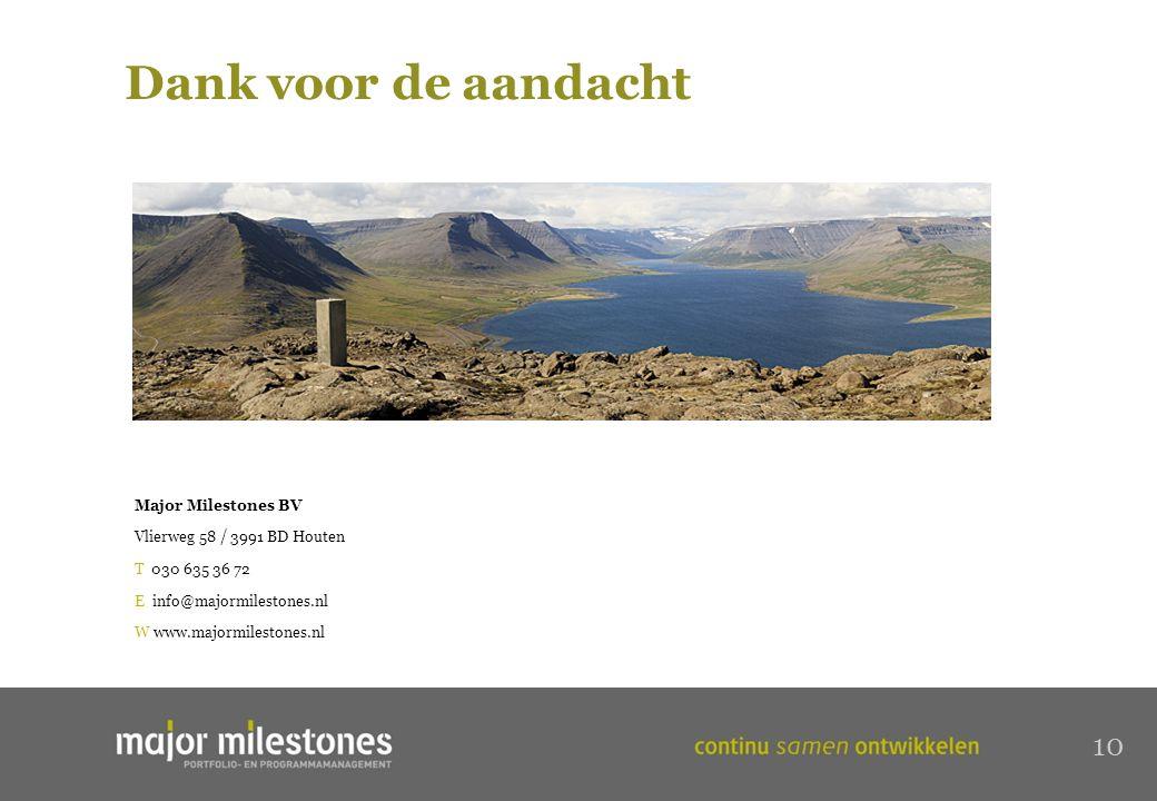 Dank voor de aandacht Major Milestones BV Vlierweg 58 / 3991 BD Houten T 030 635 36 72 E info@majormilestones.nl W www.majormilestones.nl 10