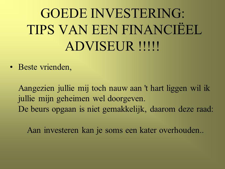 GOEDE INVESTERING: TIPS VAN EEN FINANCIËEL ADVISEUR !!!!! •Beste vrienden, Aangezien jullie mij toch nauw aan 't hart liggen wil ik jullie mijn geheim