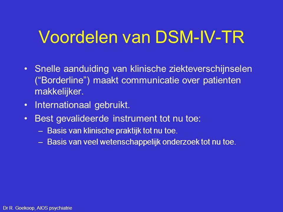 """Voordelen van DSM-IV-TR •Snelle aanduiding van klinische ziekteverschijnselen (""""Borderline"""") maakt communicatie over patienten makkelijker. •Internati"""