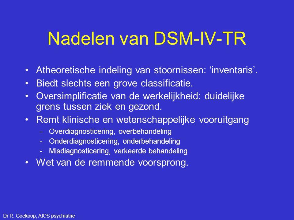 Nadelen van DSM-IV-TR •Atheoretische indeling van stoornissen: 'inventaris'. •Biedt slechts een grove classificatie. •Oversimplificatie van de werkeli