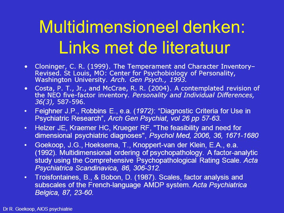 Multidimensioneel denken: Links met de literatuur •Cloninger, C. R. (1999). The Temperament and Character Inventory– Revised. St Louis, MO: Center for