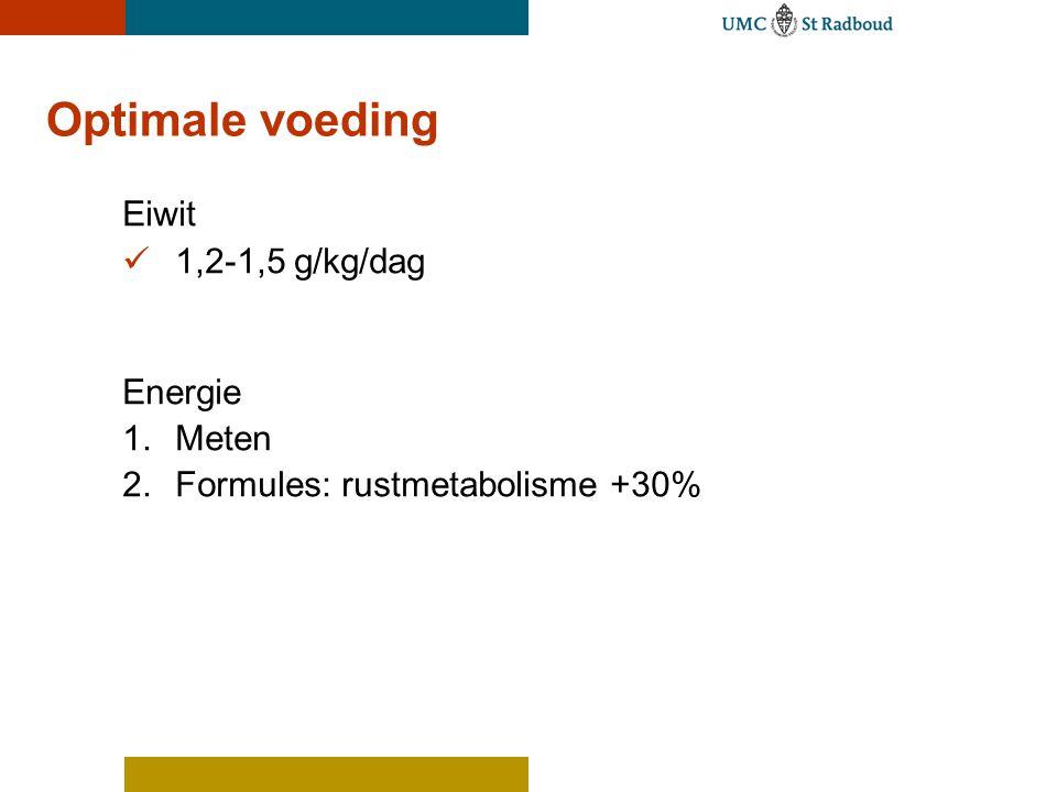Optimale voeding Eiwit  1,2-1,5 g/kg/dag Energie 1.Meten 2.Formules: rustmetabolisme +30%
