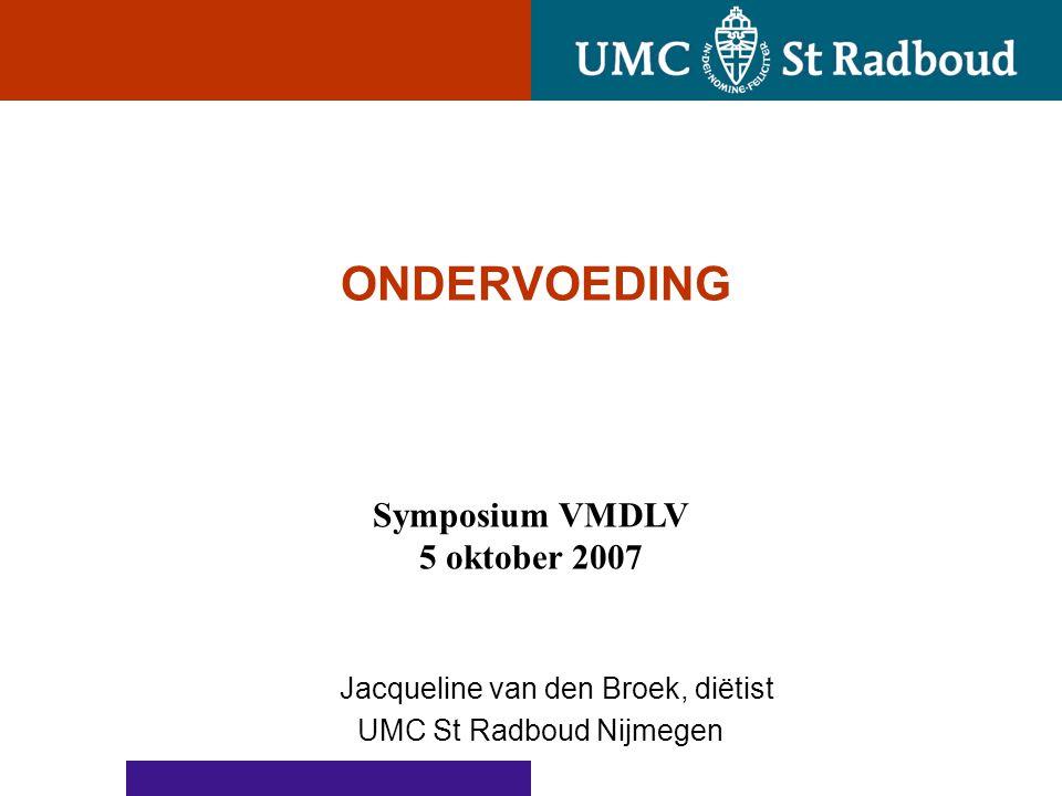 ONDERVOEDING Jacqueline van den Broek, diëtist UMC St Radboud Nijmegen Symposium VMDLV 5 oktober 2007