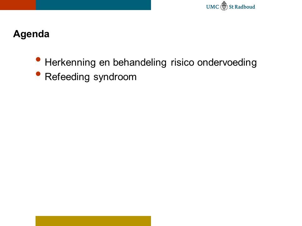 Agenda • Herkenning en behandeling risico ondervoeding • Refeeding syndroom