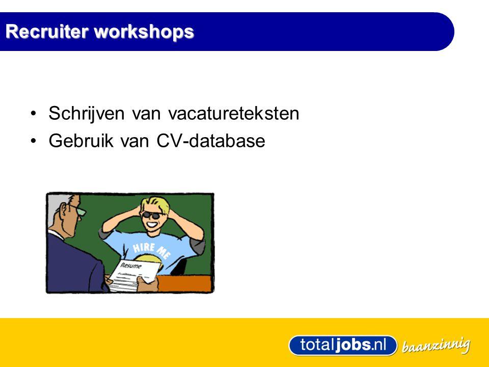 Recruiter workshops •Schrijven van vacatureteksten •Gebruik van CV-database
