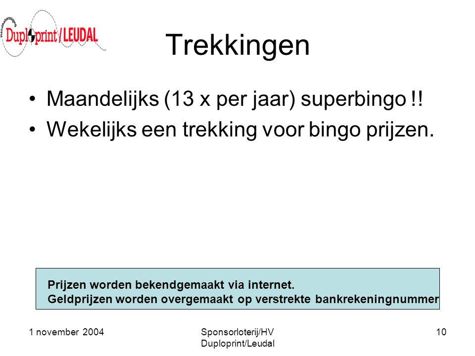 1 november 2004Sponsorloterij/HV Duploprint/Leudal 10 Trekkingen •Maandelijks (13 x per jaar) superbingo !! •Wekelijks een trekking voor bingo prijzen