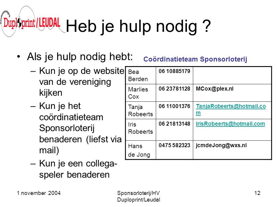 1 november 2004Sponsorloterij/HV Duploprint/Leudal 12 Heb je hulp nodig ? •Als je hulp nodig hebt: –Kun je op de website van de vereniging kijken –Kun