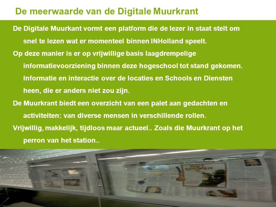14 De meerwaarde van de Digitale Muurkrant De Digitale Muurkant vormt een platform die de lezer in staat stelt om snel te lezen wat er momenteel binne
