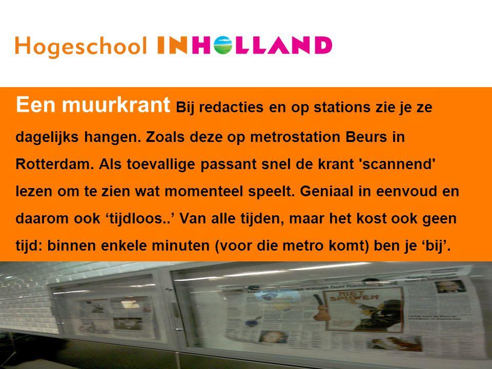 2 Een muurkrant Bij redacties en op stations zie je ze dagelijks hangen. Zoals deze op metrostation Beurs in Rotterdam. Als toevallige passant snel de