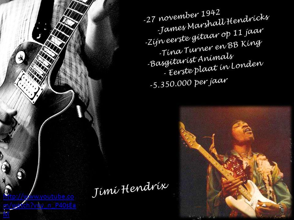 Jimi Hendrix -27 november 1942 -James Marshall Hendricks -Zijn eerste gitaar op 11 jaar -Tina Turner en BB King -Basgitarist Animals - Eerste plaat in