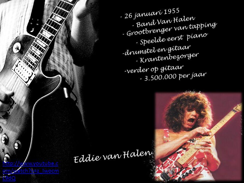 - 26 januari 1955 - Band Van Halen - Grootbrenger van tapping - Speelde eerst piano -drumstel en gitaar - Krantenbezorger - verder op gitaar Eddie van