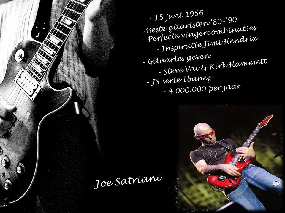 - 15 juni 1956 -Beste gitaristen '80-'90 - Perfecte vingercombinaties - Inspiratie Jimi Hendrix - Gitaarles geven - Steve Vai & Kirk Hammett - JS seri