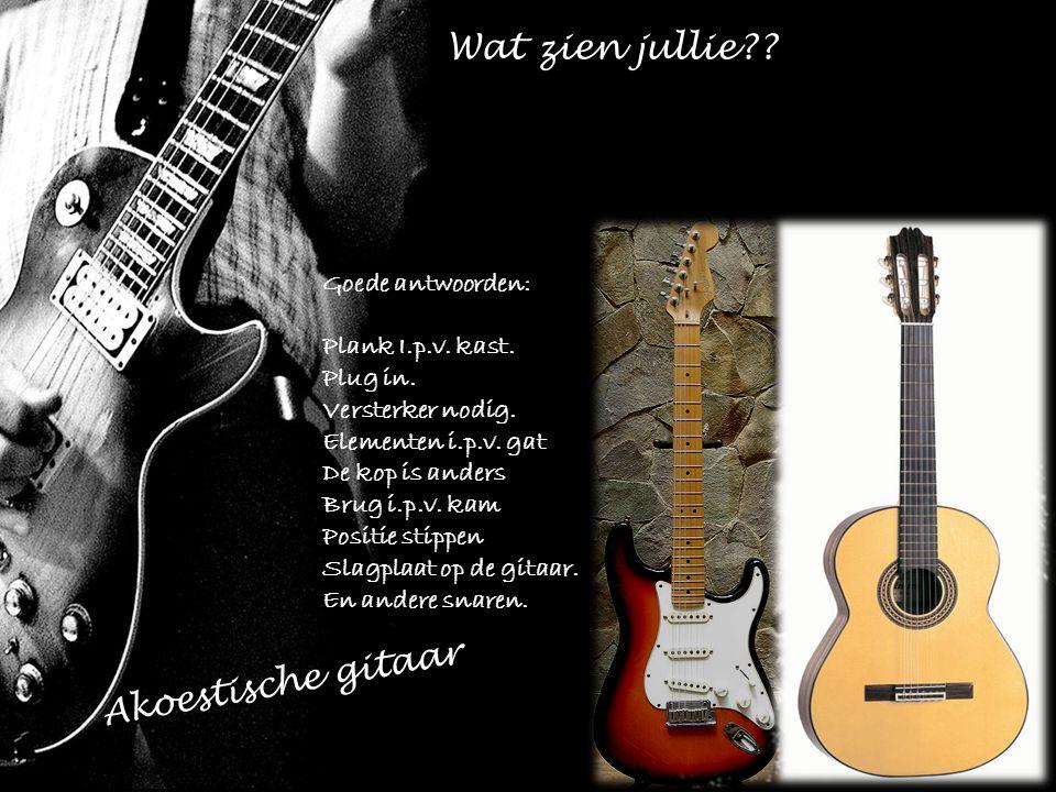 Akoestische gitaar Wat zien jullie?? Goede antwoorden: Plank I.p.v. kast. Plug in. Versterker nodig. Elementen i.p.v. gat De kop is anders Brug i.p.v.