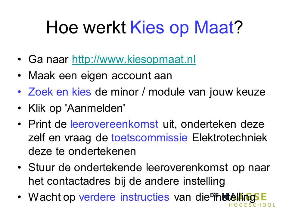 Hoe werkt Kies op Maat? •Ga naar http://www.kiesopmaat.nlhttp://www.kiesopmaat.nl •Maak een eigen account aan •Zoek en kies de minor / module van jouw