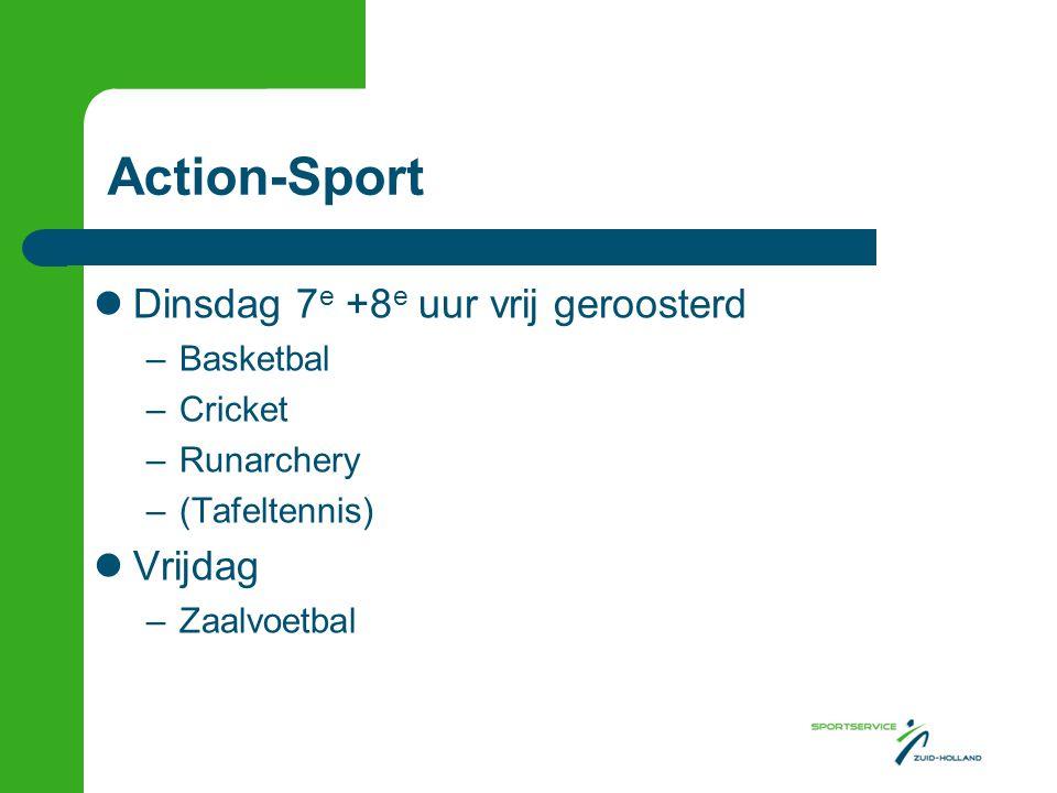 Action-Sport  Dinsdag 7 e +8 e uur vrij geroosterd –Basketbal –Cricket –Runarchery –(Tafeltennis)  Vrijdag –Zaalvoetbal