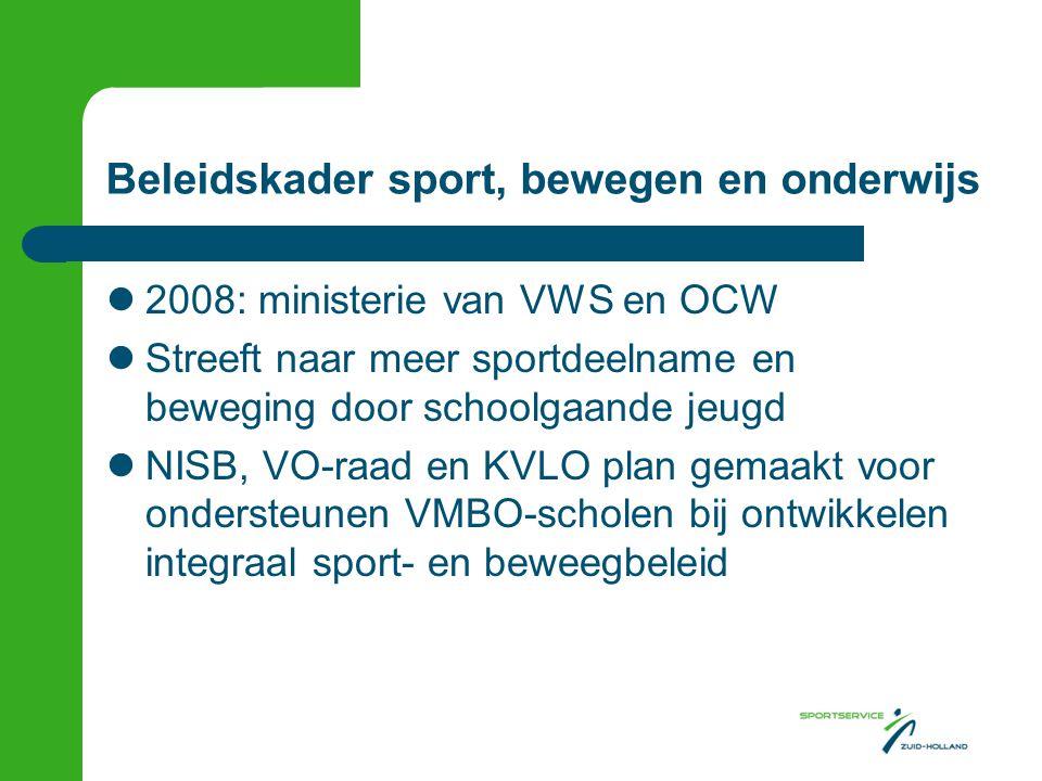 Beleidskader sport, bewegen en onderwijs  2008: ministerie van VWS en OCW  Streeft naar meer sportdeelname en beweging door schoolgaande jeugd  NISB, VO-raad en KVLO plan gemaakt voor ondersteunen VMBO-scholen bij ontwikkelen integraal sport- en beweegbeleid