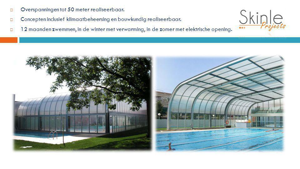  Overspanningen tot 50 meter realiseerbaar.  Concepten inclusief klimaatbeheersing en bouwkundig realiseerbaar.  12 maanden zwemmen, in de winter m