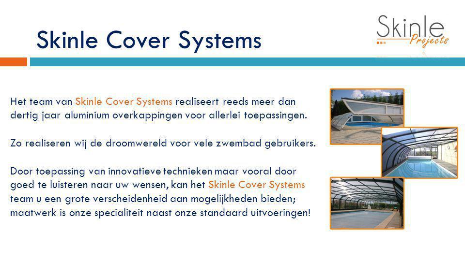 Skinle Cover Systems Het team van Skinle Cover Systems realiseert reeds meer dan dertig jaar aluminium overkappingen voor allerlei toepassingen. Zo re