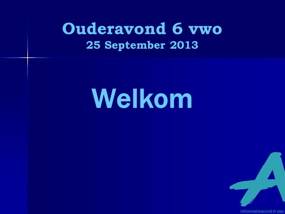 Ouderavond 6 vwo 25 September 2013 Informatieavond 6 vwo Welkom