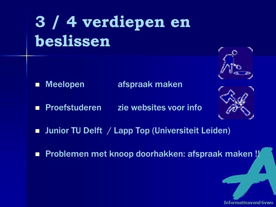 3 / 4 verdiepen en beslissen   Meelopen afspraak maken   Proefstuderenzie websites voor info   Junior TU Delft / Lapp Top (Universiteit Leiden)   Problemen met knoop doorhakken: afspraak maken !.