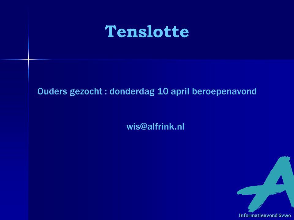 Tenslotte Ouders gezocht : donderdag 10 april beroepenavond wis@alfrink.nl Informatieavond 6vwo