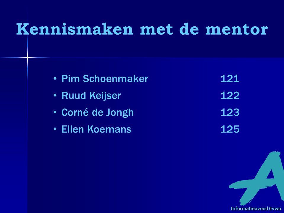Kennismaken met de mentor • Pim Schoenmaker121 • Ruud Keijser122 • Corné de Jongh123 • Ellen Koemans125 Informatieavond 6vwo