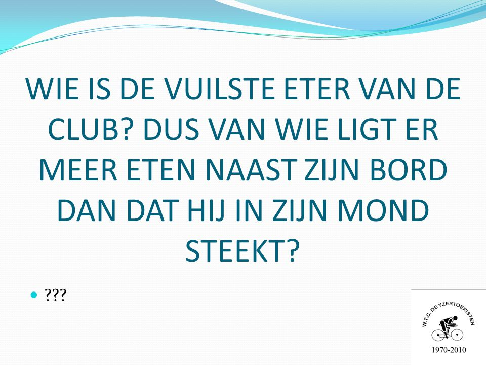 WIE IS DE VUILSTE ETER VAN DE CLUB.