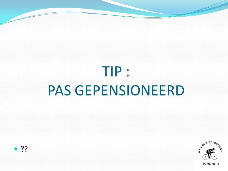 TIP : PAS GEPENSIONEERD 