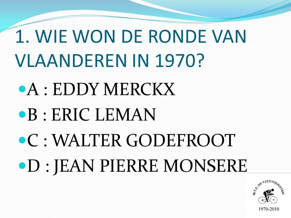 1. WIE WON DE RONDE VAN VLAANDEREN IN 1970.
