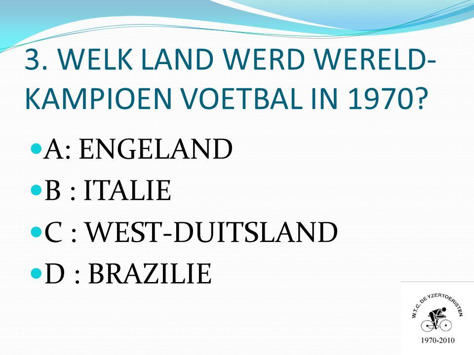 3. WELK LAND WERD WERELD- KAMPIOEN VOETBAL IN 1970.