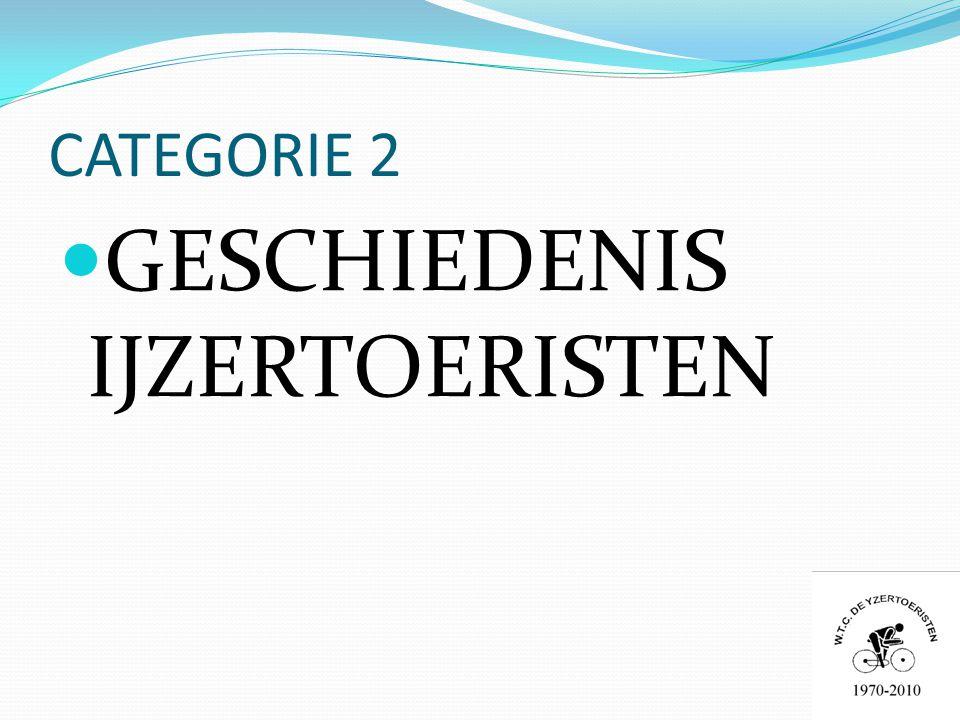 CATEGORIE 2  GESCHIEDENIS IJZERTOERISTEN
