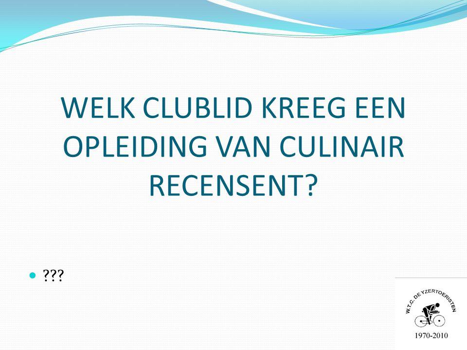 WELK CLUBLID KREEG EEN OPLEIDING VAN CULINAIR RECENSENT 