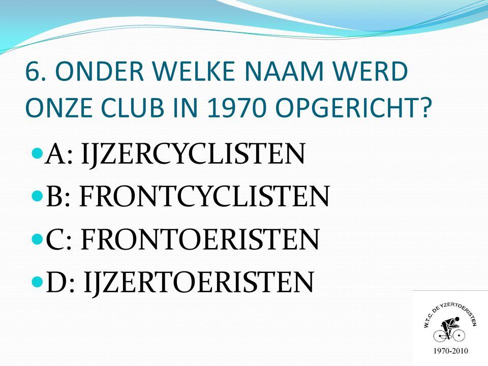 6. ONDER WELKE NAAM WERD ONZE CLUB IN 1970 OPGERICHT.