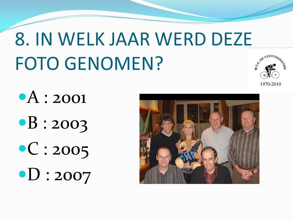 8. IN WELK JAAR WERD DEZE FOTO GENOMEN  A : 2001  B : 2003  C : 2005  D : 2007