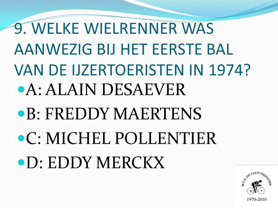 9. WELKE WIELRENNER WAS AANWEZIG BIJ HET EERSTE BAL VAN DE IJZERTOERISTEN IN 1974.