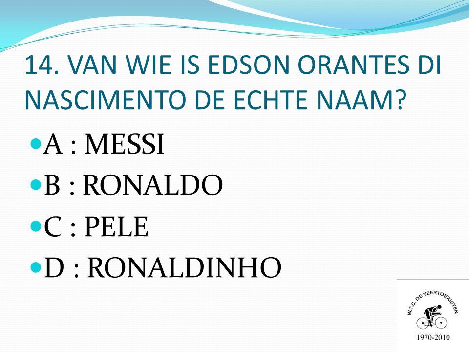 14. VAN WIE IS EDSON ORANTES DI NASCIMENTO DE ECHTE NAAM.