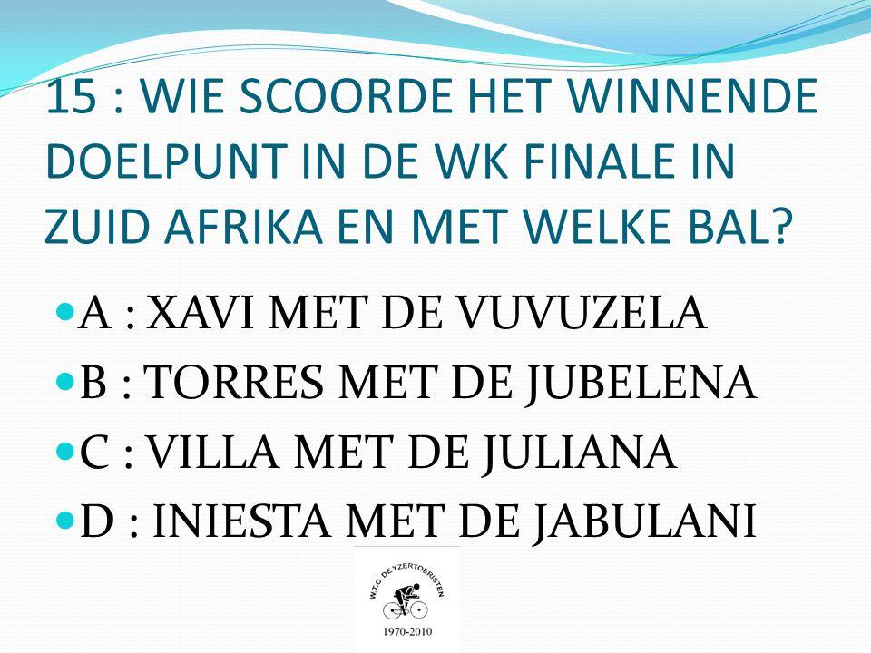 15 : WIE SCOORDE HET WINNENDE DOELPUNT IN DE WK FINALE IN ZUID AFRIKA EN MET WELKE BAL.
