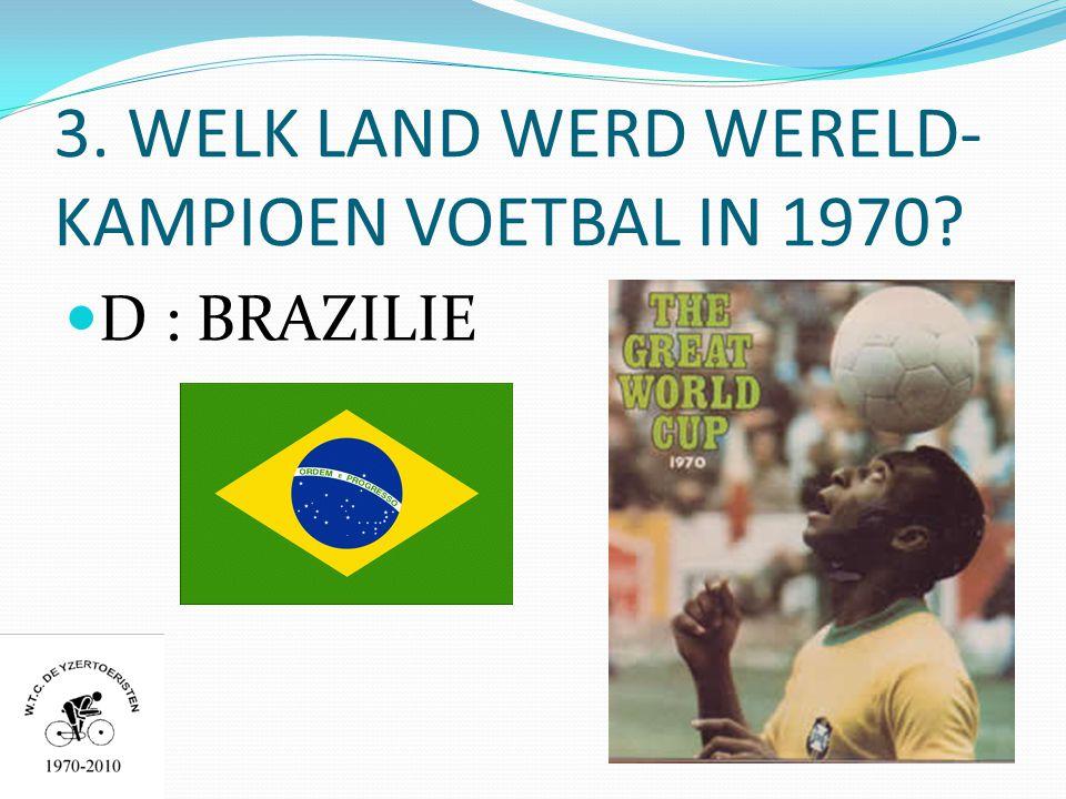 3. WELK LAND WERD WERELD- KAMPIOEN VOETBAL IN 1970  D : BRAZILIE