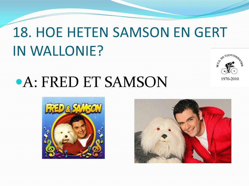 18. HOE HETEN SAMSON EN GERT IN WALLONIE  A: FRED ET SAMSON