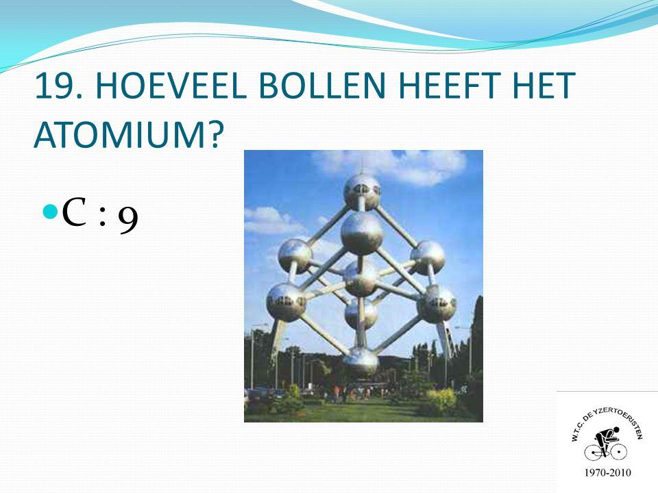 19. HOEVEEL BOLLEN HEEFT HET ATOMIUM  C : 9