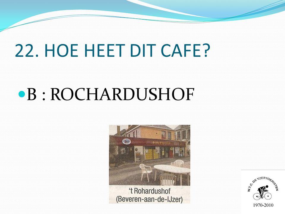 22. HOE HEET DIT CAFE  B : ROCHARDUSHOF