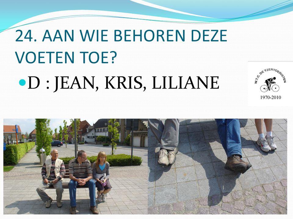 24. AAN WIE BEHOREN DEZE VOETEN TOE  D : JEAN, KRIS, LILIANE