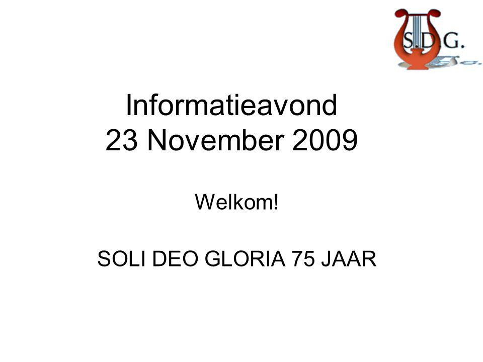 Informatieavond 23 November 2009 Welkom! SOLI DEO GLORIA 75 JAAR