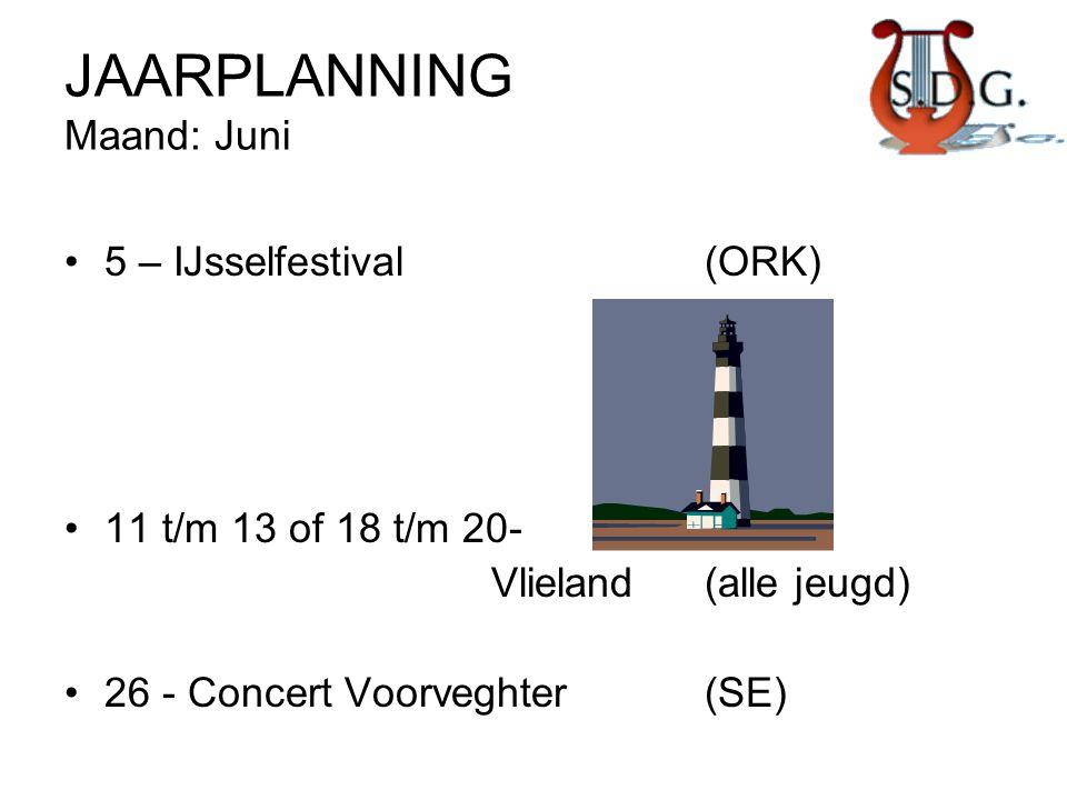 JAARPLANNING Maand: Juni •5 – IJsselfestival(ORK) •11 t/m 13 of 18 t/m 20- Vlieland(alle jeugd) •26 - Concert Voorveghter(SE)